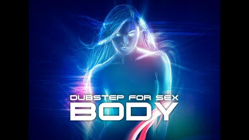 Dubstep for sex Body
