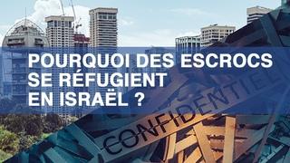 Pourquoi des escrocs se réfugient en Israël ?