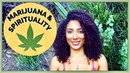 Marijuana and Spirituality What are the effects of Weed Cannabis Pot on our energetic body