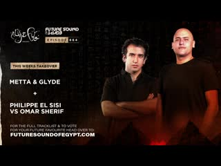 Future Sound of Egypt 664 with Aly  Fila (Metta  Glyde   Philippe El Sisi vs Omar Sherif Takeover)