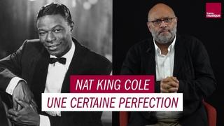 Nat King Cole, une certaine perfection - Les Grands Macabres, par Bertrand Dicale