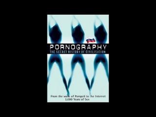 Порнография: Тайная история цивилизации - Часть №5/6: Секс, ложь и видео