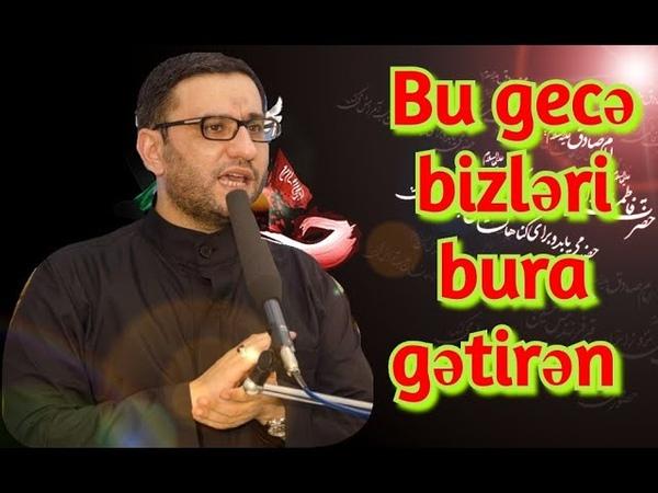 Bu gecə bizləri bura gətirən Hüseyn (s) eşqidir Hacı Şahin.ürək dağlayan sözlər