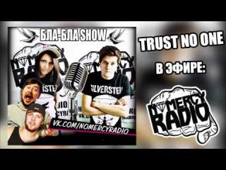 Trust No One на NOMERCY RADIO, в эфира Бла-Бла SHOW ()