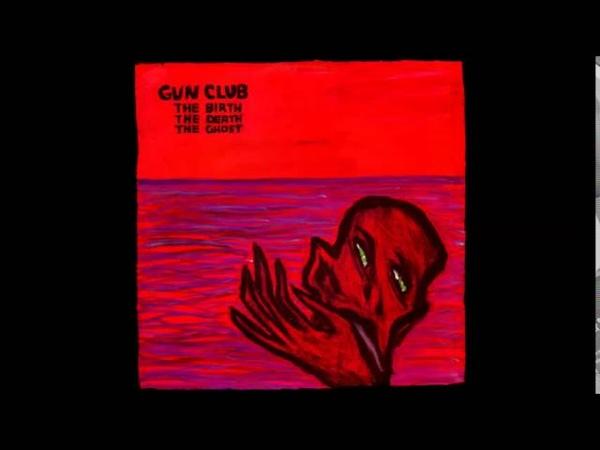Gun Club - The Birth, The Death, The Ghost (Bootleg, 83)