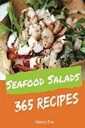 Seafood Salads 365 Enjoy 365 Days With Amazing Seafood Salad Recipes In Your Own Seafood Salad Cookbook!