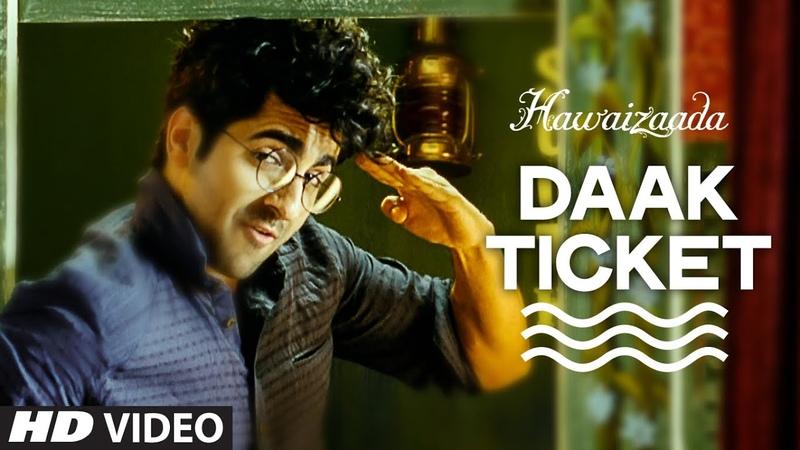 Official Daak Ticket Video Song | Ayushmann Khurrana | Hawaizaada | Mohit Chauhan, Javed Bashir