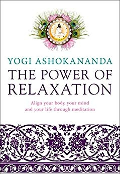 Power of Relaxation Align Your Body- Your Mind- and Your Life Through Meditation