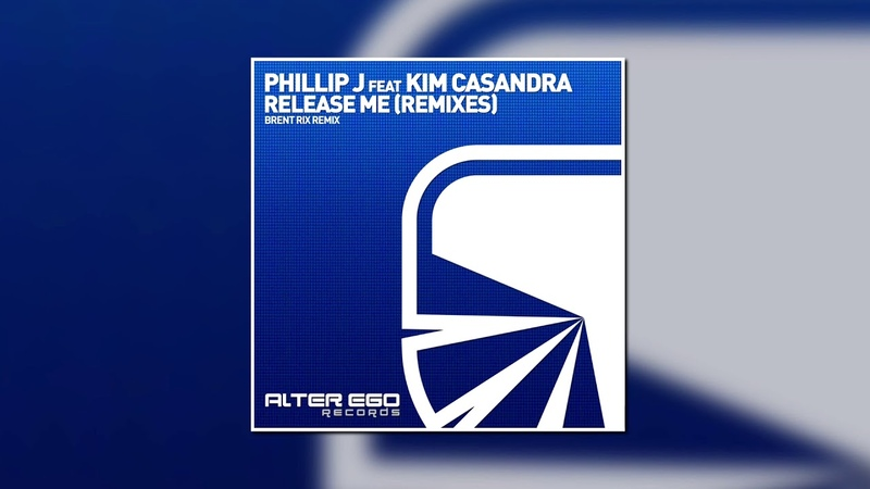 Phillip J Feat Kim Casandra Release Me Brent Rix Remix ALTER EGO RECORDS
