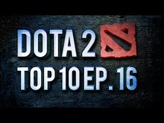 Dota 2 Top 10 Weekly - Ep. 16