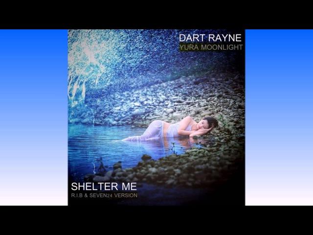 Dart Rayne Yura Moonlight feat Cate Kanell Shelter Me R I B Seven24 version