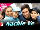 Nachle Ve - Full Song | Ta Ra Rum Pum | Saif Ali Khan | Rani Mukerji | Kids Song
