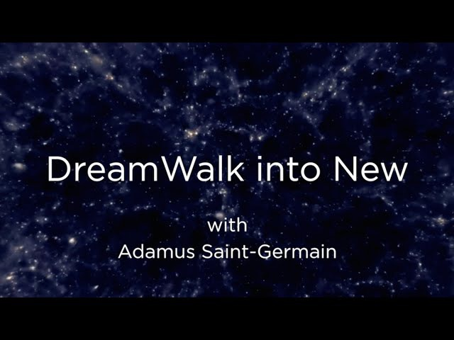 DreamWalk into New Adamus Saint Germain