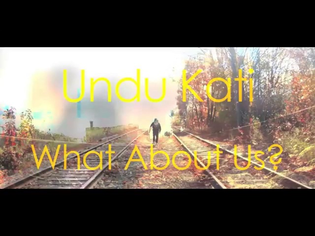 Undu Kati What About Us Prod Bea2ooth