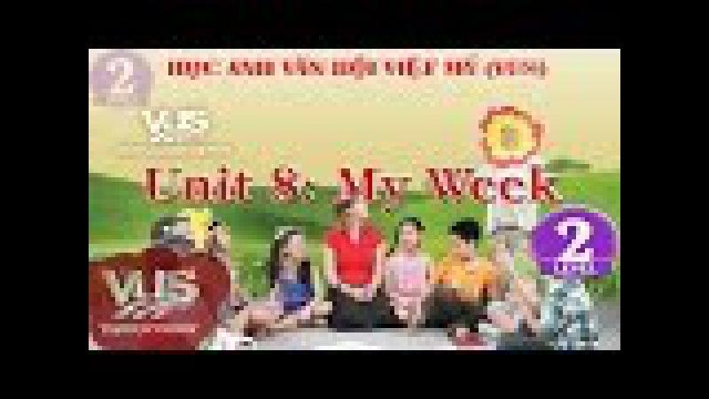 Anh Văn Hội Việt Mỹ (VUS), Everybody Up 2, Unit 8 My Week, GH Channel