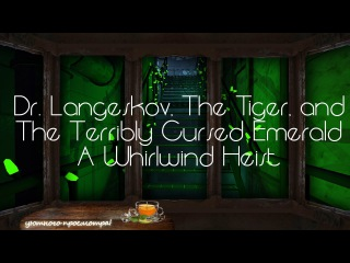 Dr. Langeskov, The Tiger, and The Terribly Cursed Emerald A Whirlwind Heist - Прохождение от Верной