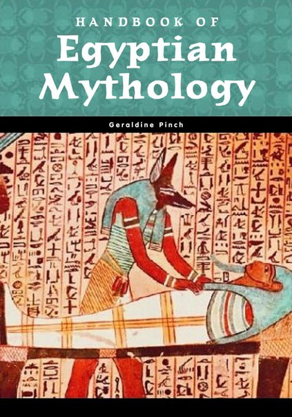 Geraldine Pinch - Handbook of Egyptian Mythology