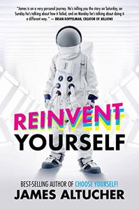 Reinvent Yourself - James Altucher