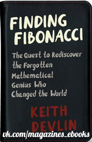 Finding Fibonacci, Quest to Rediscover the Genius Who Changed the World - Keith Devlin