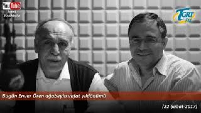 Bugün Enver Ören ağabeyin vefat yıldönümü Osman Ünlü hoca