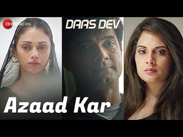 Azaad Kar Daas Dev Rahul Bhatt Aditi Rao Hydari Richa Chadha Swanand Kirkire Anupama Raag