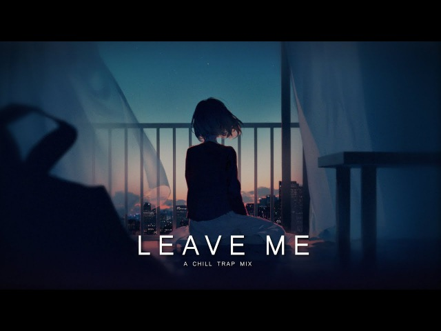 Leave Me Chill Trap Mix