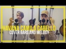 Camila Cabello ft Young Thug Havana Bars and Melody Cover