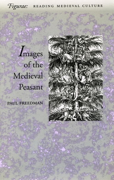 Paul Freedman - Images of the Medieval Peasant