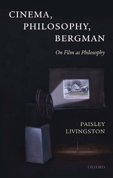 Cinema, Philosophy, Bergman On Film as Philosophy by Paisley Livingston
