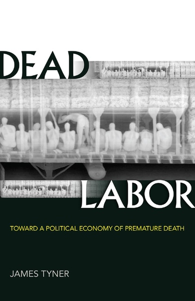 Dead Labor Toward a Political Economy of Premature Death by James Tyner