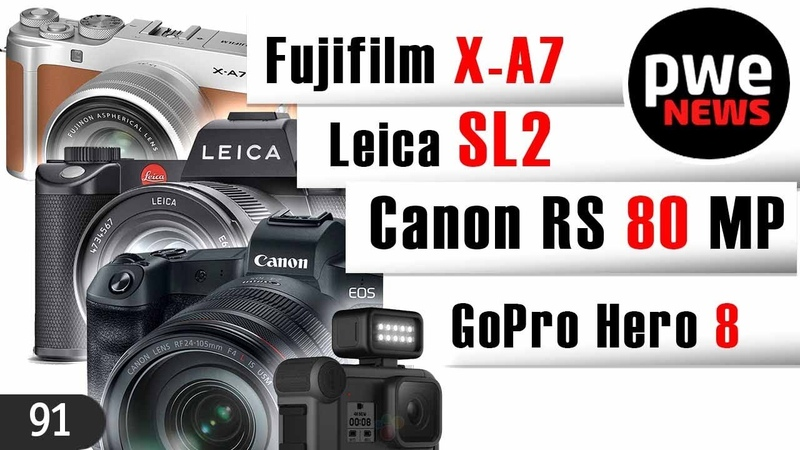PWE News 91 | Fujifilm X-A7 | Canon RS 80 MП | GoPro Hero 8 | Leica SL2 Vader