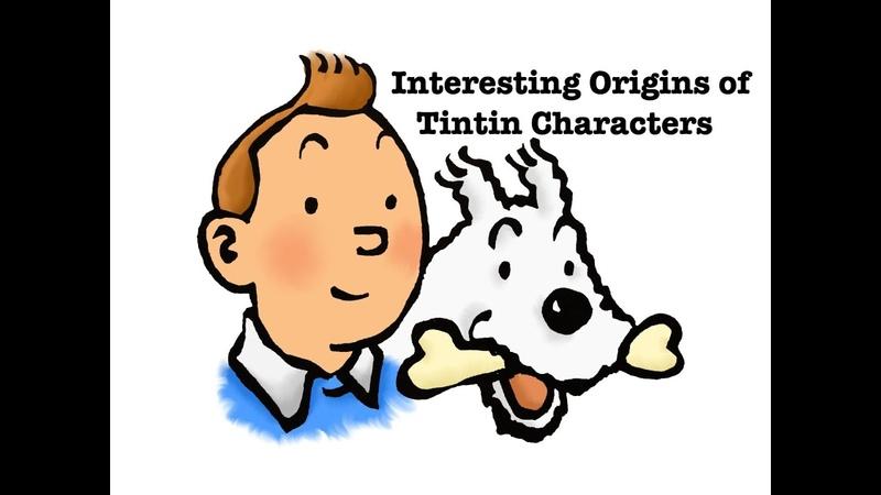 Interesting origins of Adventure of Tintin characters Интересные истоки персонажей Приключения Тинтина