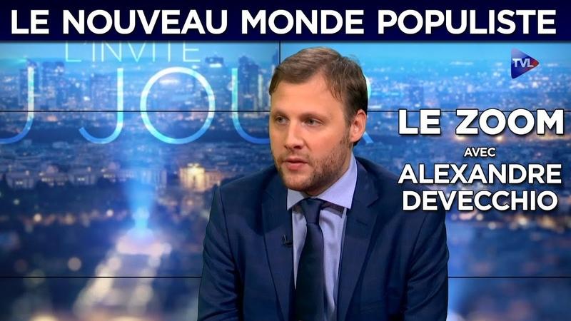 Le Zoom avecAlexandre Devecchio le nouveau monde populiste