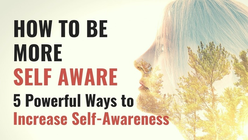 How To Be More Self Aware -- 5 Powerful Ways to Increase Self-Awareness