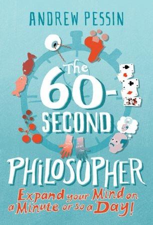 The 60-second Philosopher - Andrew Pessin