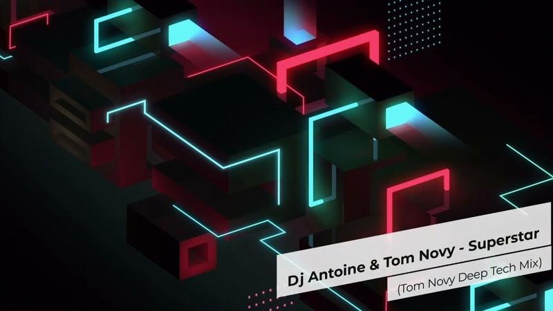 DJ Antoine Tom Novy - Superstar (Tom Novy Deep Tech Mix)