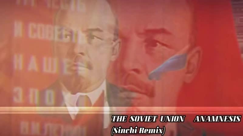 The Soviet Union Anamnesis Sinchi Remix