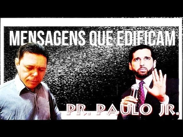 SERIE MENSAGENS QUE EDIFICAM = PR PAULO JUNIOR