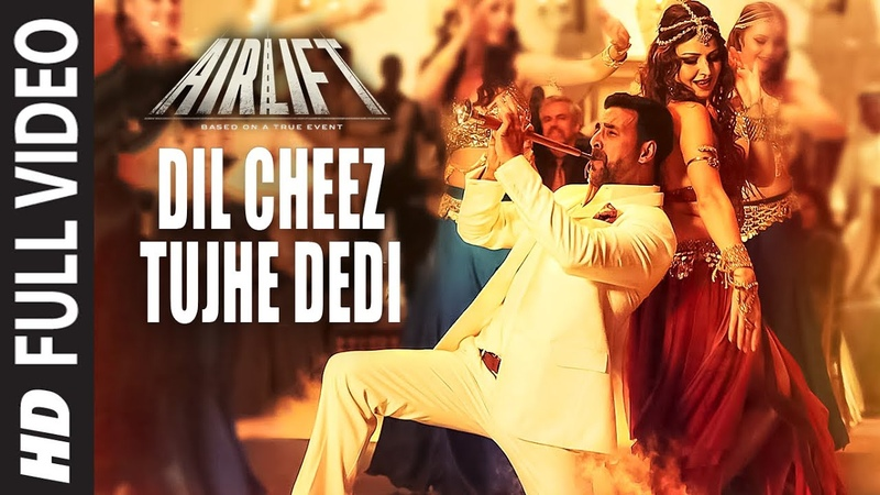 DIL CHEEZ TUJHE DEDI Full Video Song AIRLIFT Akshay Kumar Ankit Tiwari Arijit Singh