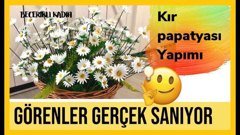 GÖRENLER GERÇEK SANIYOR Kır Papatyası Kendin Yap Dıy Making Daisy Flower Do It Yourself Ideas