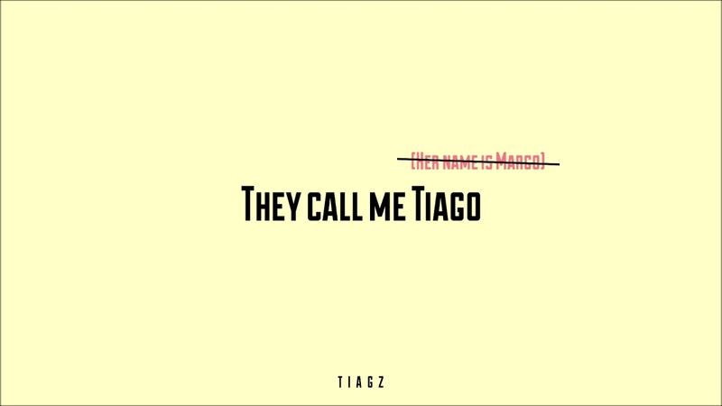 TIAGZ They Call Me Tiago Her Name is Margo
