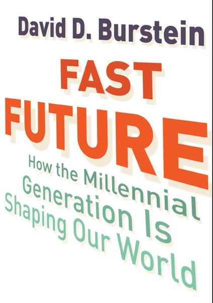 Fast Future How the Millennial Generation Is Shaping Our World by David D