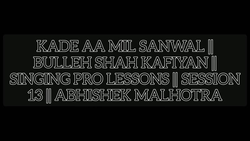 Kade Aa Mil Sanwal || Bulleh Shah Kafiyan || Singing Pro Lessons || Session 13 || Abhishek Malhotra