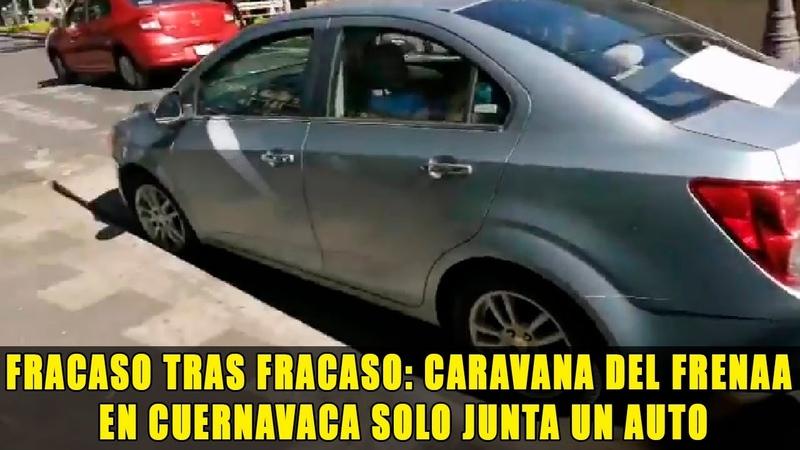 Fracaso tras fracaso caravana del FRENAA en Cuernavaca solo junta un auto