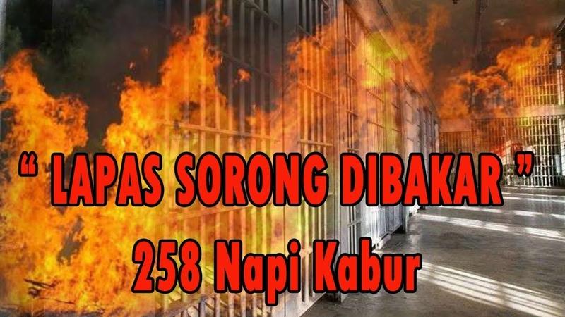 Kronologi Pembakaran Lapas Sorong dan Kaburnya 258 Napi