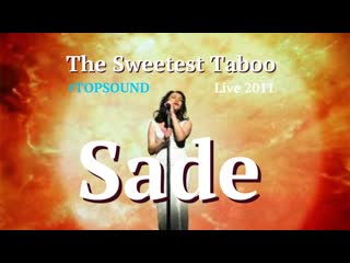 Sade  The Sweetest Taboo Live 2011