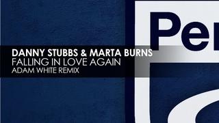 Danny Stubbs & Marta Burns - Falling In Love Again (Adam White Remix)
