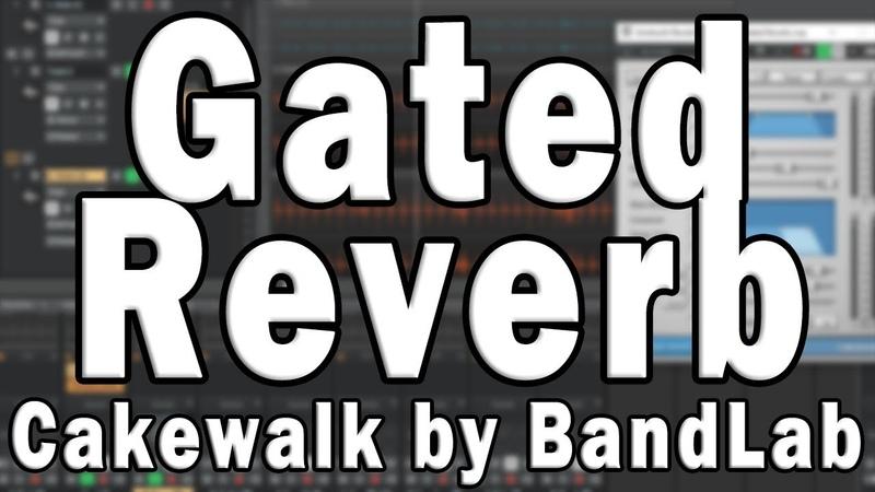 Cakewalk by BandLab Effects Tutorial Gated Reverb