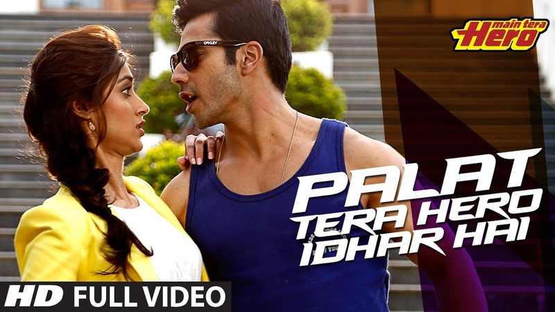 Palat Tera Hero Idhar Hai Full Video Song Main Tera Hero Arijit Singh Varun Dhawan