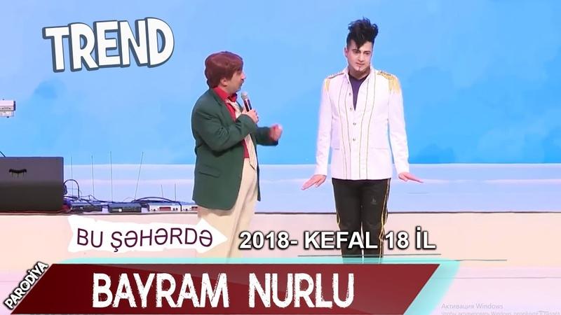 Bu sheherde 2018 KefAl 18 il Toy Parodiya Bayram Nurlu 18 il